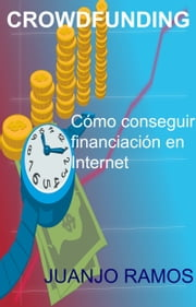 Crowdfunding. Cómo conseguir financiación en Internet ebook by Juanjo Ramos