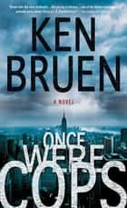 Once Were Cops - A Novel ebook by Ken Bruen