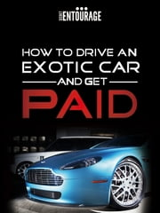How to Drive an Exotic Car and get Paid ebook by Secret Entourage