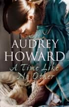 A Time Like No Other ebook by Audrey Howard