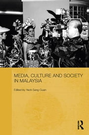 Media, Culture and Society in Malaysia ebook by Yeoh Seng Guan