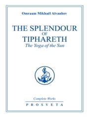 The Splendour of Tiphareth - The Yoga of the Sun ebook by Omraam Mikhaël Aïvanhov