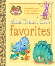 Dinosaur Train Little Golden Book Favorites (Dinosaur Train) ebook by Andrea Posner-Sanchez,Golden Books