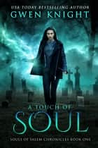 A Touch of Soul - Souls of Salem Chronicles, #1 ebook by Gwen Knight