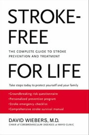Stroke-Free for Life - The Complete Guide to Stroke Prevention and Treatment ebook by David Wiebers, M.D.