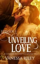 Unveiling Love: A Regency Romance (A London Regency Romantic Suspense Tale Book 1) ebook by Vanessa Riley