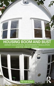Housing Boom and Bust - Owner Occupation, Government Regulation and the Credit Crunch ebook by Peter King