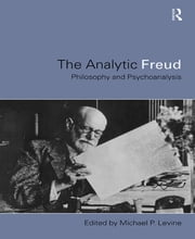 Analytic Freud - Philosophy and Psychoanalysis ebook by Michael Levine