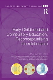 Early Childhood and Compulsory Education - Reconceptualising the relationship ebook by Peter Moss