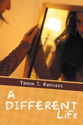 A Different Life ebook by Tonya J. Rodgers
