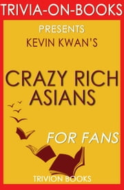 Crazy Rich Asians by Kevin Kwan (Trivia-On-Books) ebook by Trivion Books