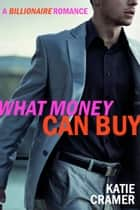 What Money Can Buy - A Billionaire Romance - A Billionaire Love Story ebook by