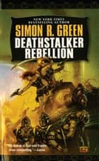 Deathstalker Rebellion ebook by Simon R. Green