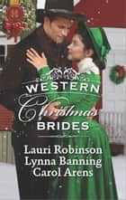 Western Christmas Brides - A Bride and Baby for Christmas\Miss Christina's Christmas Wish\A Kiss from the Cowboy ebook by Lauri Robinson, Lynna Banning, Carol Arens