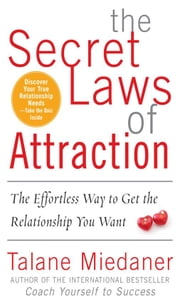 The Secret Laws of Attraction : The Effortless Way to Get the Relationship You Want ebook by Miedaner, Talane