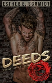 Deeds - Broken Deeds MC, #1 ebook by Esther E. Schmidt