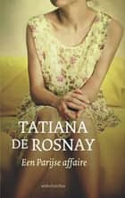 Een Parijse affaire eBook by Tatiana de Rosnay, Noor Koch