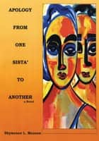 Apology from One Sista' to Another - A Novel ebook by Shywanee L. Manson
