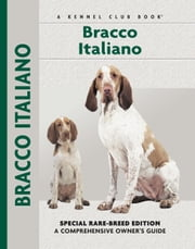 Bracco Italiano - Special Rare-Breed Edition : A Comprehensive Owner's Guide ebook by Juliette Cunliffe