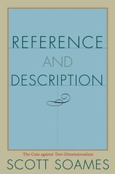 Reference and Description - The Case against Two-Dimensionalism ebook by Scott Soames