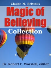 Magic Of Believing Collection ebook by Claude M. Bristol,Dr. Robert C. Worstell