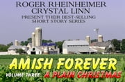 Amish Forever - Volume 3 - A Plain Christmas ebook by Roger Rheinheimer,Crystal Linn