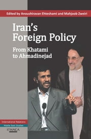 Iran's Foreign Policy - From Khatami to Admadinejad ebook by Anoushiravan Ehteshami