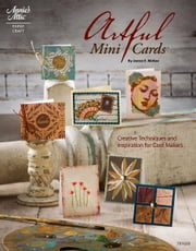 Artful Mini Cards: Creative Techniques and Inspiration for Card Makers ebook by Janice E. McKee