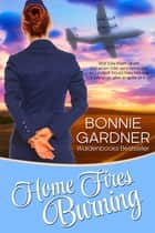 Home Fires Burning ebook by Bonnie Gardner