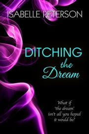 Ditching the Dream ebook by Isabelle Peterson