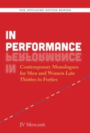 In Performance - Contemporary Monologues for Men and Women Late Thirties to Forties ebook by JV Mercanti