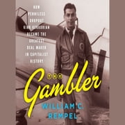 The Gambler - How Penniless Dropout Kirk Kerkorian Became the Greatest Deal Maker in Capitalist History audiobook by William C. Rempel