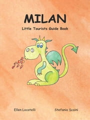 Milan Little Tourists Guide Book ebook by Ellen Locatelli, Stefania Scaini, Stefania Scaini