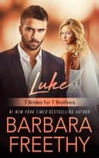 Luke (7 Brides for 7 Brothers #1) 電子書籍 by Barbara Freethy