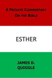 A Private Commentary on the Bible: Esther ebook by James D. Quiggle