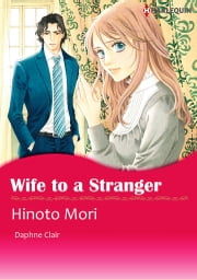 Wife to A Stranger (Harlequin Comics) - Harlequin Comics ebook by Hinoto Mori,Daphne Clair
