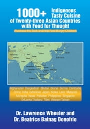 1000+ Indigenous Tasty Cusine of 23 Asian Countries-Comes with Food for Thought - (Purchase This Book and Help Feed Hungry Children!) ebook by Dr. Beatrice Batnag Donofrio, Dr. Lawrence Wheeler
