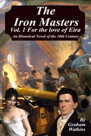 The Iron Masters -Volume 1 For the Love of Eira. ebook by Graham Watkins