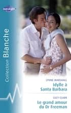 Idylle à Santa Barbara - Le grand amour du Dr Freeman (Harlequin Blanche) ebook by Lynne Marshall, Lucy Clark