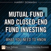 Mutual Fund and Closed-End Fund Investing: What You Need to Know ebook by Domash, Harry