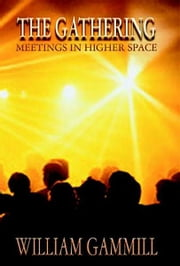 The Gathering: Meetings in Higher Space ebook by William Gammill