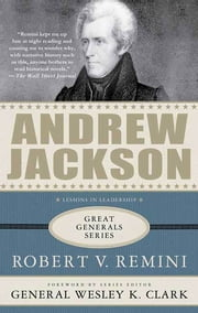 Andrew Jackson: A Biography ebook by Robert V. Remini,Wesley K. Clark