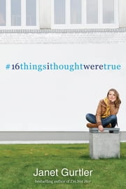 16 Things I Thought Were True ebook by Janet Gurtler