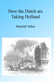 How the Dutch are Taking Holland, Illustrated ebook by Marshall Talbot