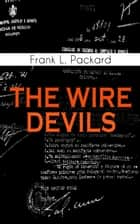THE WIRE DEVILS ebook by Frank L. Packard