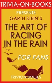 The Art of Racing in the Rain: A Novel by Garth Stein (Trivia-On-Books) ebook by Trivion Books
