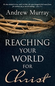 Reaching Your World For Christ ebook by Andrew Murray