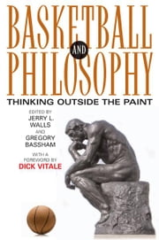 Basketball and Philosophy - Thinking Outside the Paint ebook by