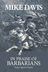 In Praise of Barbarians - Essays against Empire ebook by Mike Davis