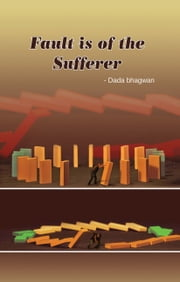 Fault is of the Sufferer ebook by Dada Bhagwan